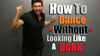 How To DANCE With Confidence & NOT Look Like A DORK | Simple Dance Moves For Men