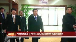 Phó Thủ tướng, Bộ trưởng Ngoại giao Việt Nam thăm Triều Tiên