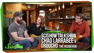 SciShow Talk Show - Chad Larrabee & Groucho the Hedgehog