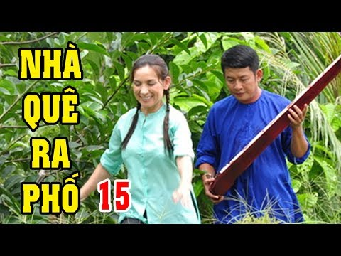 Nhà Quê Ra Phố - Tập 15 | Phim Bộ Tình Cảm Việt Nam Mới Hay Nhất
