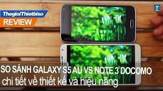 Samsung galaxy S5 (au) và note 3 Docomo so sánh chi tiết về thiết kế và hiệu năng