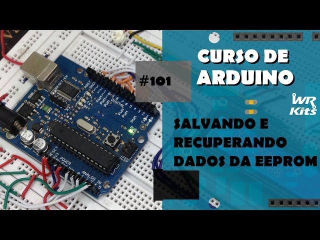 SALVANDO E RECUPERANDO DADOS DA EEPROM | Curso de Arduino #101