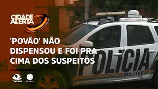 Assaltos no Planalto Pici: 'povão' não dispensou e foi pra cima dos suspeitos