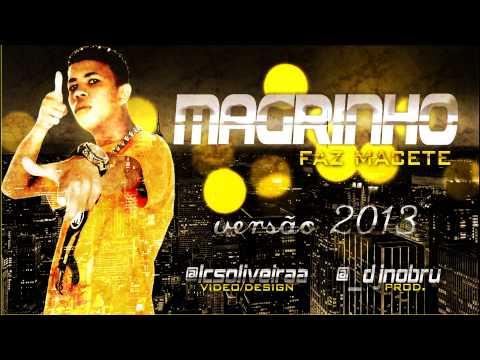 Baixar MC MAGRINHO - FAZ MACETE ♪♫ (DJ NOBRU) OFICIAL FODA 2013 !