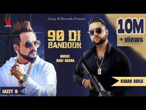 90 Di Bandook - Jazzy B - Harj Nagra - Full Video - Karan Aujla
