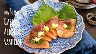 How to Make Garlic Albacore Sashimi
