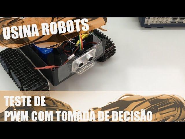 TESTE DE PWM COM TOMADA DE DECISÃO | Usina Robots US-2 #056