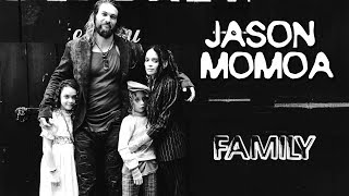 Jason Momoa (Khal Drogo). Family (his parents, wife, kids)