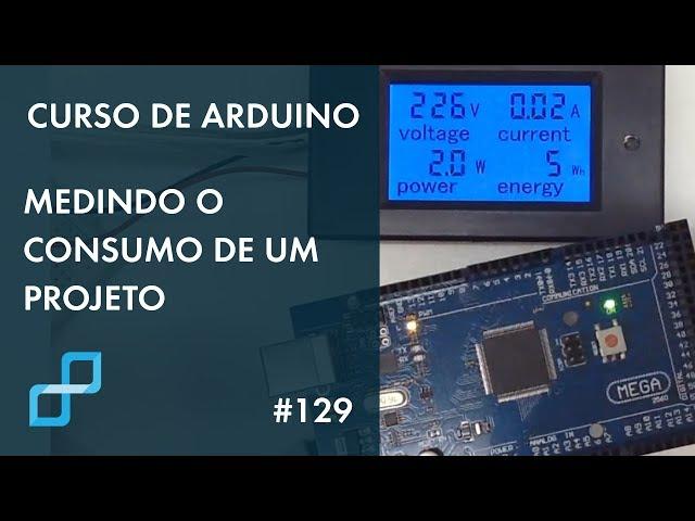 MEDINDO O CONSUMO DE UM PROJETO | Curso de Arduino #129