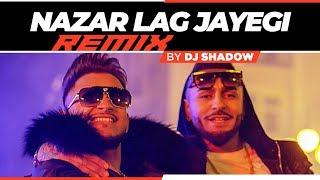 Nazar Lag Jayegi – Remix – DJ Shadow Dubai