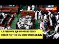 Stormy LS session likely: BJP MP gives zero hour notice on cow smuggling | NewsX