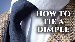 Tie Dimple Guide - How to Tie a  Tie With a Dimple Every Time with Any Knot