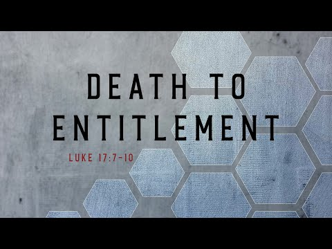 Death To Entitlement // Luke 17:7-10