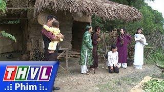 THVL | Phận làm dâu - Tập 24[3]: Ông bà Hội đồng đến nhà ông Tư bắt cháu nội