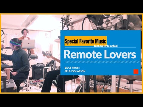 Special Favorite Music - Remote Lovers( feat. takeshi ochiai) Session Live