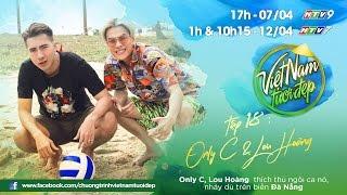 Việt Nam Tươi Đẹp - Tập 18 FULL | Only C, Lou Hoàng nhảy dù trên không, lướt ca nô khám phá Đà Nẵng