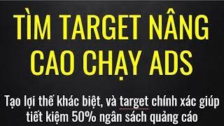 Tìm Kiếm Target NÂNG CAO Để Quảng Cáo FACEBOOK ADS - Super Target 2018