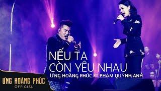 Nếu ta còn yêu nhau - Ưng Hoàng Phúc ft Phạm Quỳnh Anh |  Liveshow TÁI SINH Hà Nội