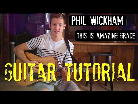 this is amazing grace phil wickham guitar phil wickham this is amazi. Black Bedroom Furniture Sets. Home Design Ideas