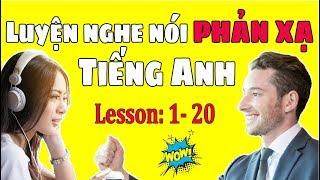 Luyện Nghe Nói Phản Xạ Tiếng Anh Giao Tiếp Cơ Bản [Lesson 1-20]