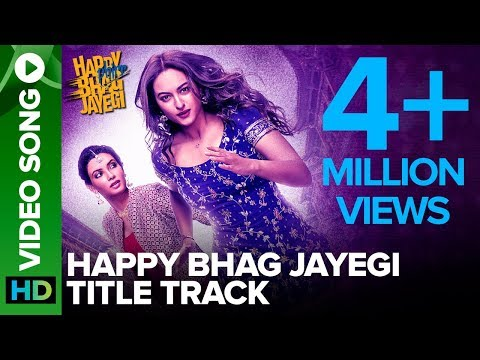 Happy Bhag Jayegi Title Track - Video Song - Happy Phirr Bhhag Jayegi - Sonakshi Sinha, Diana Penty