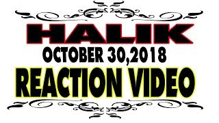 HALIK OCTOBER 30, 2018 | REACTION