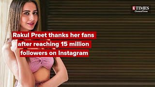 Rakul Preet thanks fans for reaching 15 million followers ..