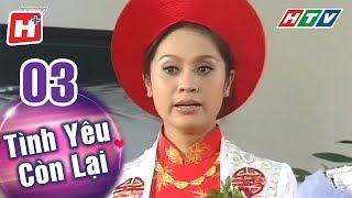 Tình Yêu Còn Lại - Tập 03 | HTV Phim Tình Cảm Việt Nam Hay Nhất 2018