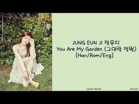 JUNG EUN JI 정은지: You Are My Garden 그대란 정원 Lyrics [Han/Rom/Eng]
