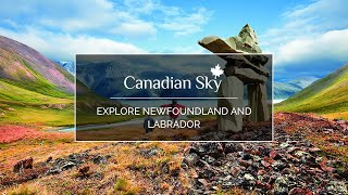 Explore Newfoundland and Labrador, a province brimming with quintessential charm, with Canadian Sky