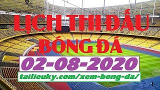 Lịch Thi Đấu Bóng Đá Hôm Nay 02-08-2020