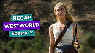 Westworld - Season 2 RECAP!!!