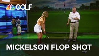 Phil Mickelson's Flop Shot - School of Golf | Golf Channel