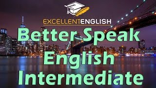 Better Speak English - Intermediate Level