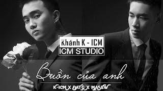 Buồn Của Anh( Masew Remix )-  Đạt G x K-ICM - 30 Phút