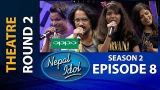 NEPAL IDOL II SEASON 2 II THEATRE ROUND 2 II  EPISODE 8 II AP1HD