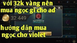 Liên Quân Mobile _ Phá 32k Vàng Để Mua Ngọc Cho Violet | Mua Ngọc Cho