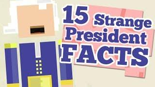 15 STRANGE PRESIDENT FACTS!