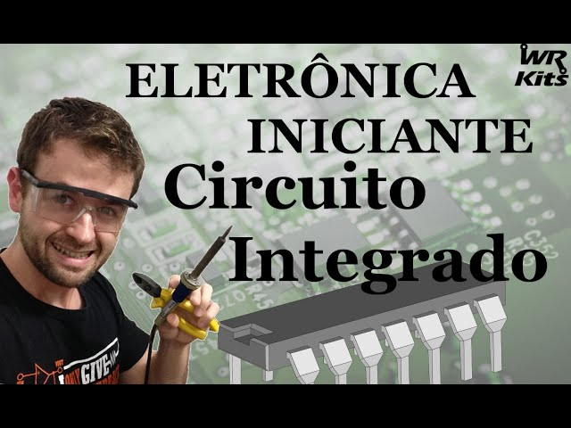 CIRCUITO INTEGRADO | Eletrônica para Iniciantes #10