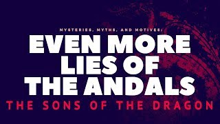 Game of Thrones|Mysteries, Myths and Motives|Even More Lies of the Andals|The Sons of the Dragon