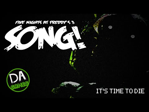 FIVE NIGHTS AT FREDDY'S 3 SONG (It's Time To Die) - DAGames
