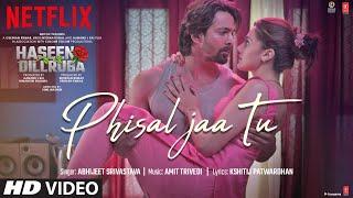 Phisal Jaa Tu – Abhijeet Srivastava (Haseen Dillruba 2021) Video HD
