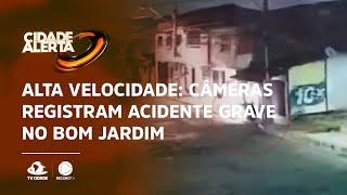 Alta velocidade: Câmeras registram acidente grave no Bom Jardim