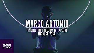 Marco Antonio   Finding the Freedom to Explore Through Yoga