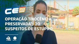 """OPERAÇÃO """"INOCÊNCIA PRESERVADA"""": 20 suspeitos de estupro são presos"""