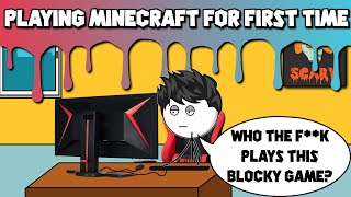 When You Play Minecraft For The First Time