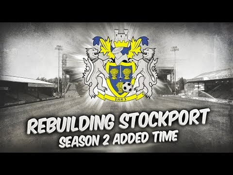 Rebuilding Stockport County -  Season 2 - Added Time! | Football Manager 2019