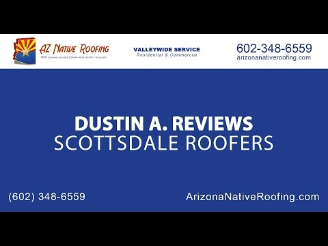 Dustin A Review of Scottsdale Roofers at Arizona Native Roofing