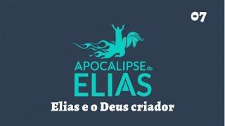10/08/19 - Apocalipse de Elias - Parte 07 - Elias e o Deus criador - Pr. André Flores