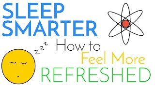 Sleep Smarter | Sleeping Science, How to be Better at it, & Feel More Refreshed